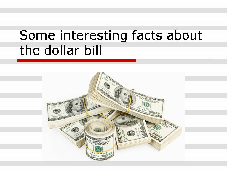 Презентація на тему «Some interesting facts about the dollar bill»