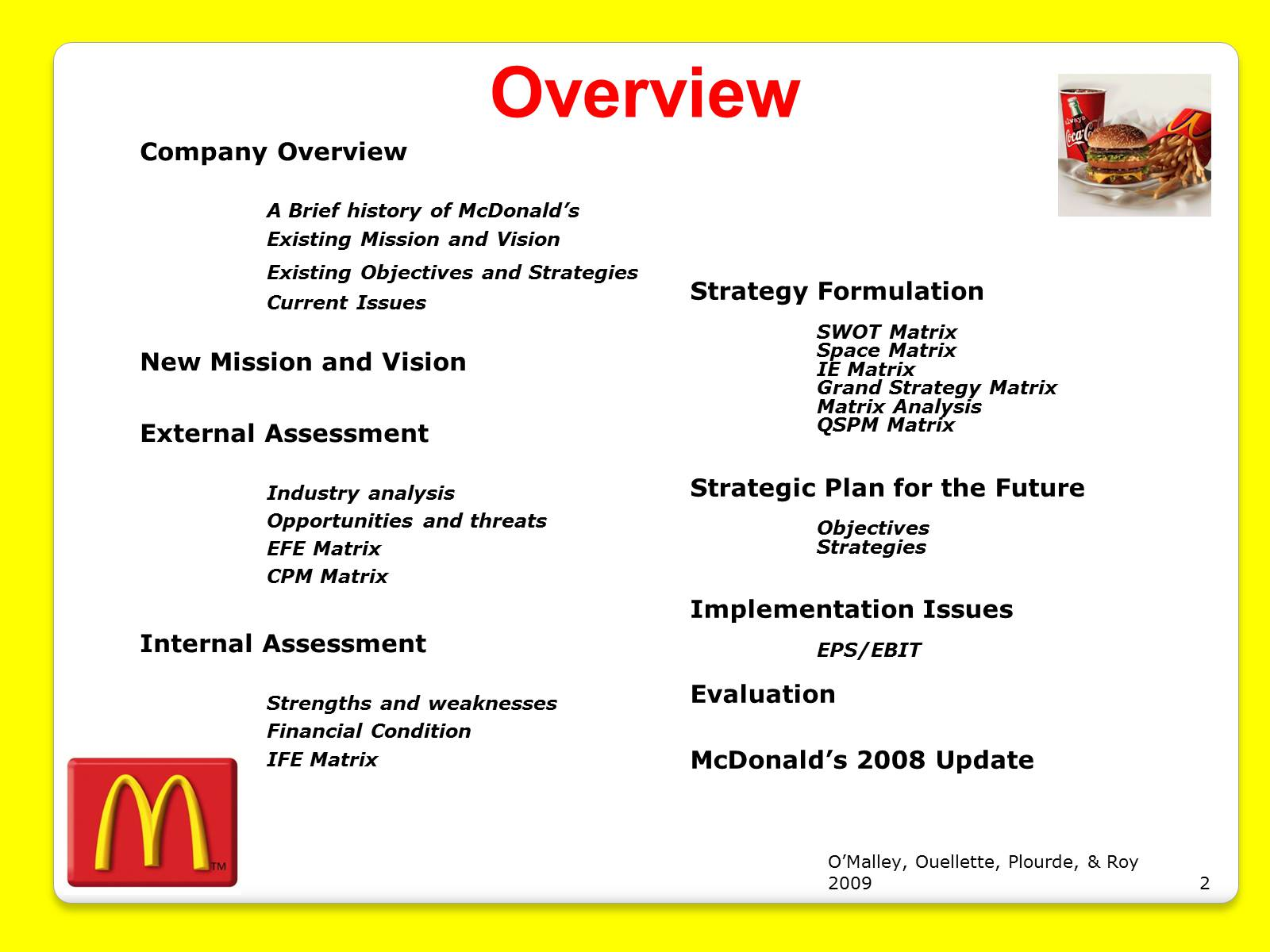 an overview and swot analysis of mcdonalds Swot analysis mcdonald's vs burger king organizational diagnosis by fastalk consultants in diagnosing the mcdonald's organization, the first issue we will examine is their company goals mcdonald's has a goal of one hundred percent total customer satisfaction.