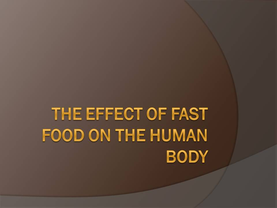 Презентація на тему «The effect of fast food on the human body»