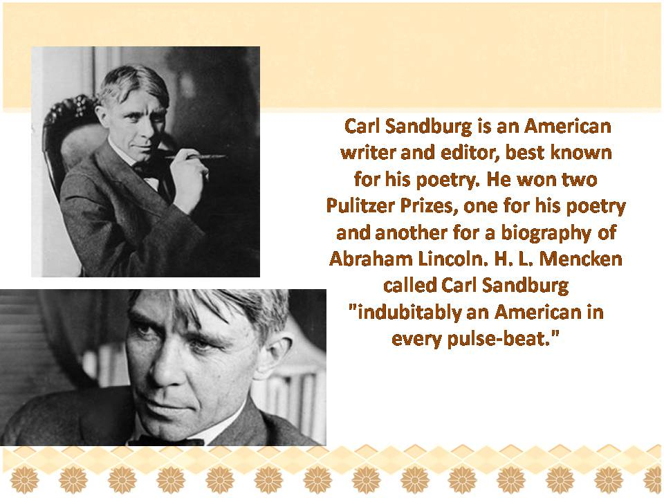 a biography of carl sandburg Carl august sandburg was born in galesburg, illinois, on january 6, 1878, the second of august sandburg and clara mathilda anderson's seven children his parents had both come to the united states from sweden his father worked as a blacksmith's assistant.