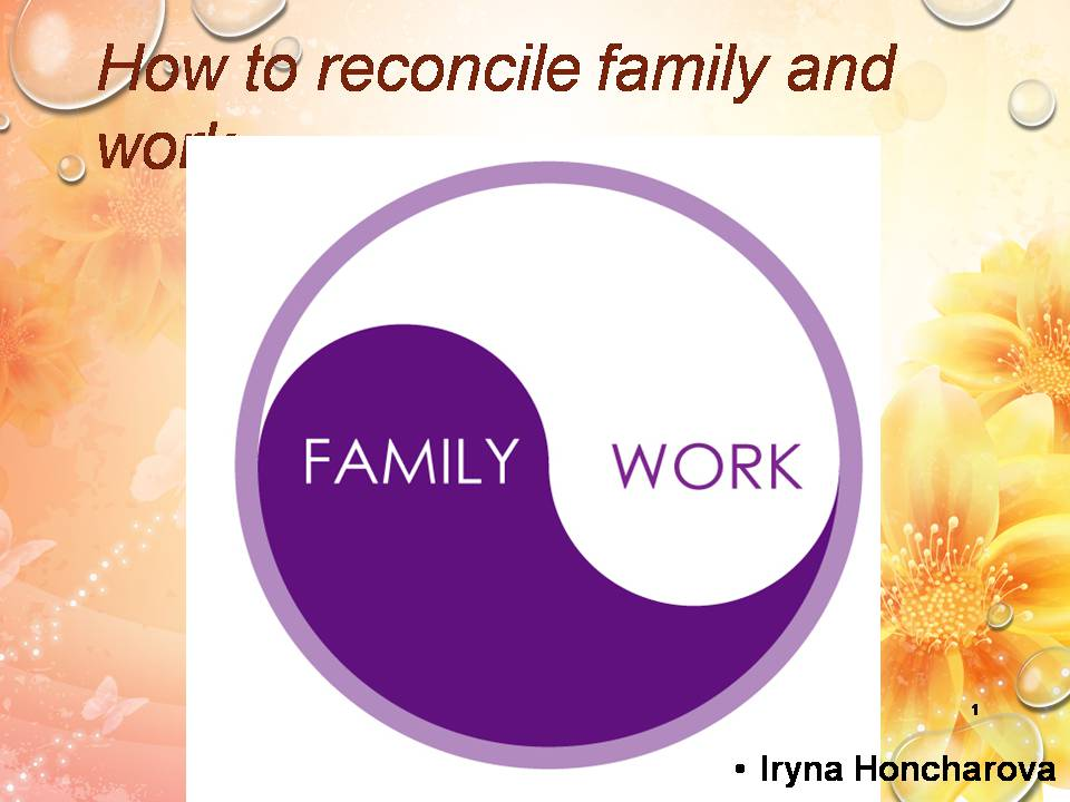 Презентація на тему «How to reconcile family and work» - Слайд #1