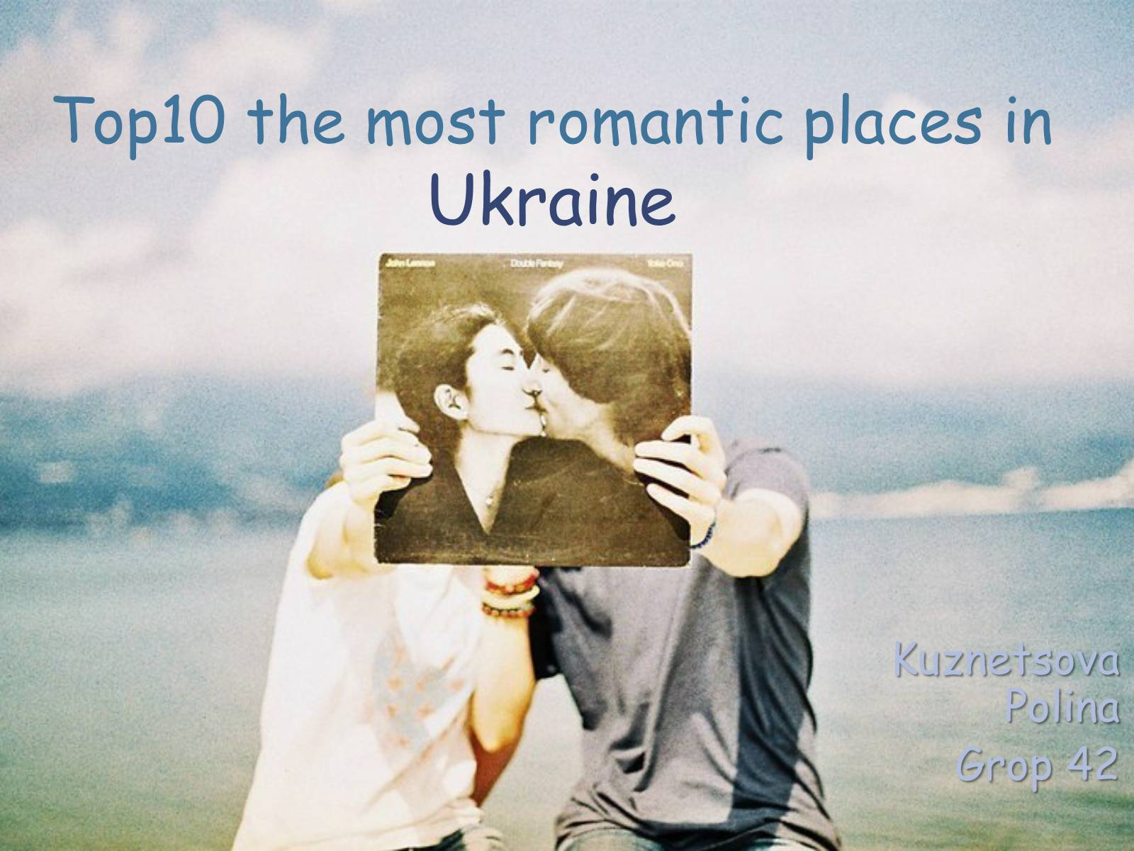 Презентація на тему «Top10 the most romantic places in Ukraine»