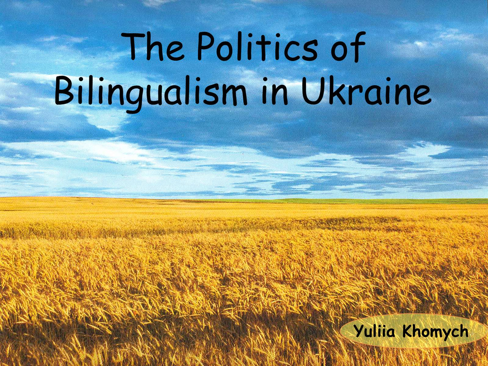 Презентація на тему «The Politics of Bilingualism in Ukraine»