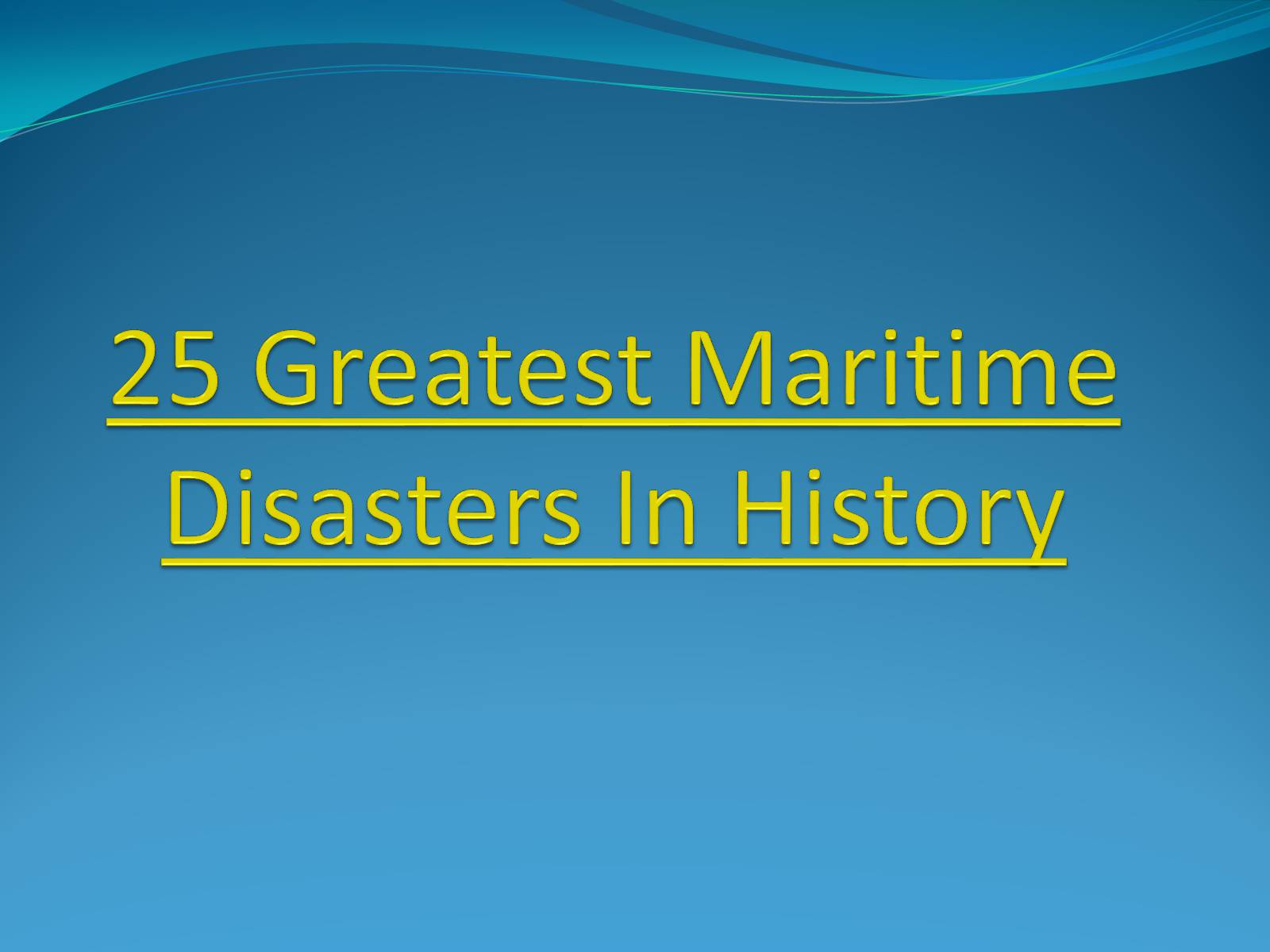 Презентація на тему «25 Greatest Maritime Disasters In History»
