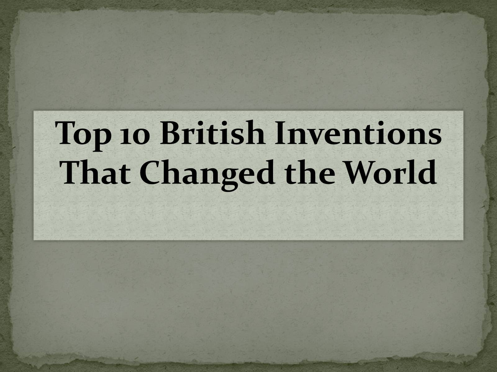 Презентація на тему «Top 10 British Inventions That Changed the World»