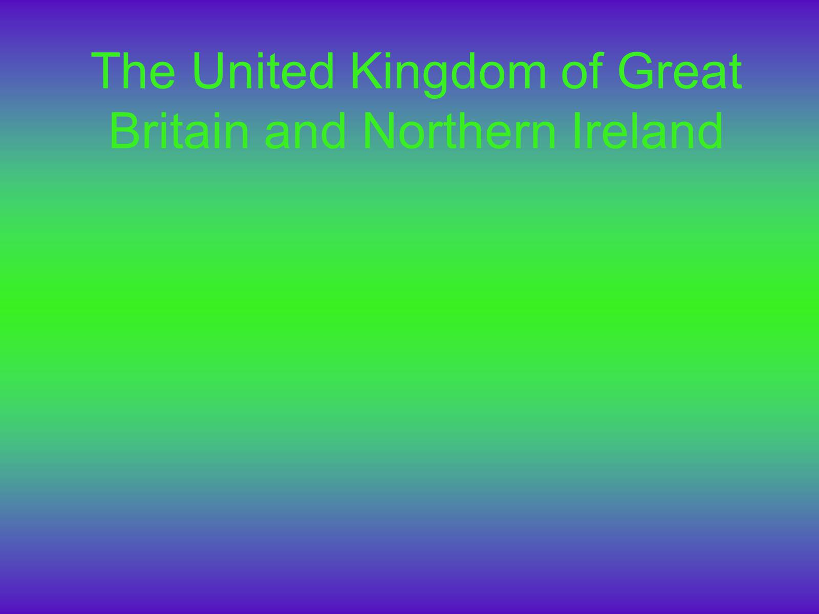 Презентація на тему «The United Kingdom of Great Britain and Northern Ireland» (варіант 1) - Слайд #1