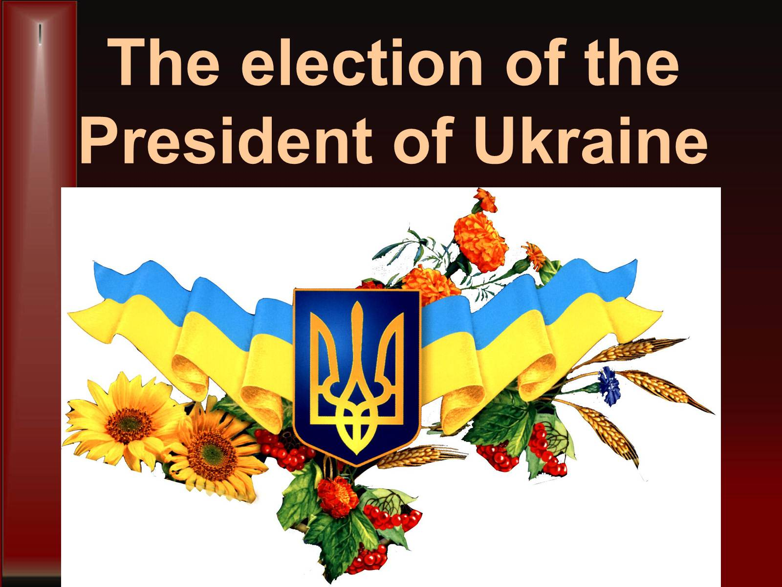Презентація на тему «The election of the President of Ukraine»