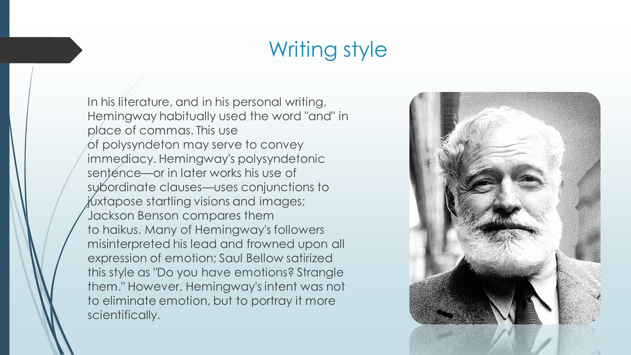 the writings of ernest hemingway Write like ernest hemingway by: admin | august 25, 2009 throughout his career hemingway experimented with style and, like any professional writer, constantly learned new techniques for example, his later writing has a more ornate sentence structure and delves more deeply into character than his early work despite these additional.