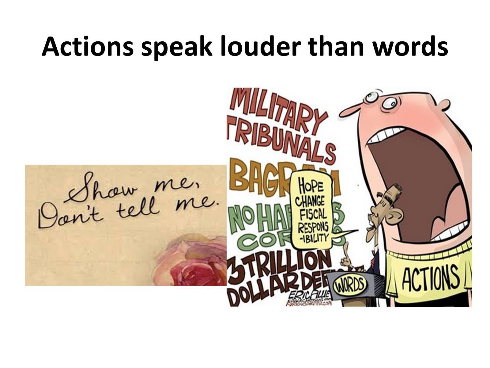 actions speak louder than words 7